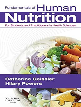 Fundamentals of Human Nutrition: for Students and Practitioners in the Health Sciences by [Geissler, Catherine, Powers, Hilary]