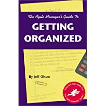 The Agile Manager's Guide to Getting Organized (The Agile Manager Series) by Jeff Olson (1998-04-01)