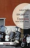 Ein Jahr in der Toskana: Reise in den Alltag - Andrea Thiele