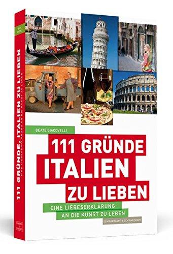 Preisvergleich Produktbild 111 Gründe, Italien zu lieben: Eine Liebeserklärung an die Kunst zu Leben