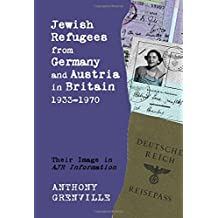 Jewish Refugees from Germany and Austria in Britain, 1933-1970: Their Image in Ajr Information