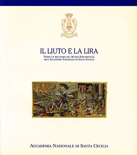 Il liuto e la lira. Verso un recupero del Museo Strumentale dell'Accademia Nazionale di Santa Cecilia