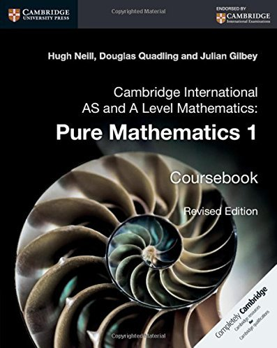 Cambridge International AS and A Level Mathematics: Pure Mathematics 1 Coursebook by Hugh Neill (2016-07-14)