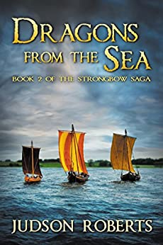 Dragons from the Sea (The Strongbow Saga, Book 2) by [Roberts, Judson]