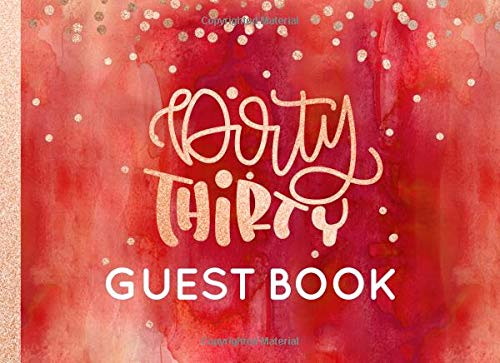 Dirty Thirty Guest Book: 30th Birthday Guestbook For Women - Peach Red Rose Gold Glitter Sparkle - Blank Unlined Pages To Write / Sign In - Anniversary Party Celebration Keepsake Journal For Her
