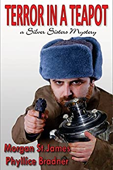 Terror in a Teapot: A Silver Sisters Mystery (Silver Sisters Mysteries Book 2) (English Edition) di [St. James, Morgan, Bradner, Phyllice]