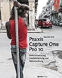 Praxis Capture One Pro 10: RAW-Entwicklung, Fotobearbeitung, Bildverwaltung (German Edition)