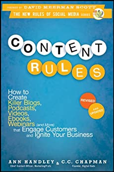 Content Rules: How to Create Killer Blogs, Podcasts, Videos, Ebooks, Webinars (and More) That Engage Customers and Ignite Your Business (New Rules Social Media Series) von [Handley, Ann, Chapman, C.C.]