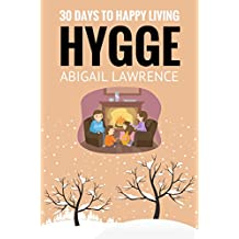 Hygge: 30 Days To Happy Living, From The Danish Art of Happiness and Living Well (English Edition)