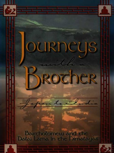 Journeys With a Brother: Japan to India: Japan to India - Bartholomew and the Dalai Lama in the Himalayas