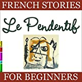 Le Pendentif (French Stories for Beginners)