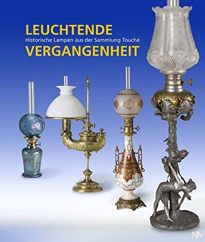 Leuchtende Vergangenheit: Historische Lampen aus der Sammlung Touché