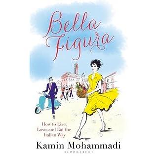 La Bella Figura: How to Live, Love and Eat the Italian Way
