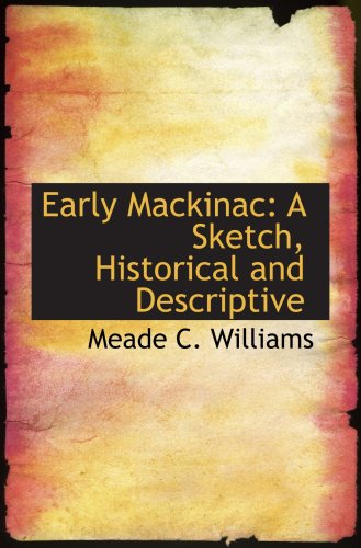 Early Mackinac: A Sketch, Historical and Descriptive