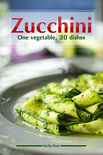 Zucchini: One vegetable, 30 dishes (English Edition) (Corer Kitchenaid)