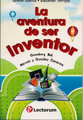 La Aventura de Ser Inventor (the Adventure of Being an Inventor): Gutenberg, Bell, Marconi y Gonzalez Camarena