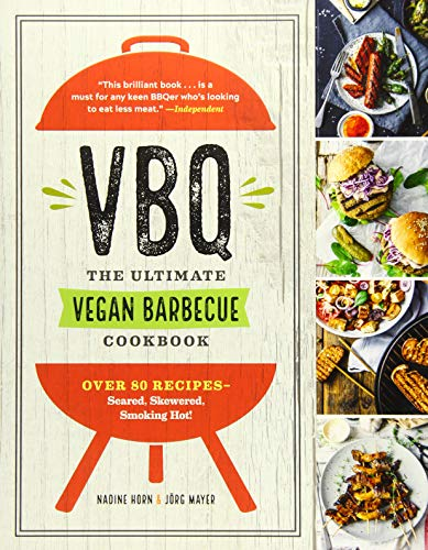 Vbq--The Ultimate Vegan Barbecue Cookbook: Over 80 Recipes--Seared, Skewered, Smoking Hot! (Vegetarische Barbecue-sauce)