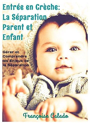 Entrée en Crèche: La Séparation Parent et Enfant: Gérer et Comprendre les Enjeux de la Séparation