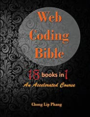 Web Coding Bible (18 Books in 1 -- HTML, CSS, Javascript, PHP, SQL, XML, SVG, Canvas, WebGL, Java Applet, Acti