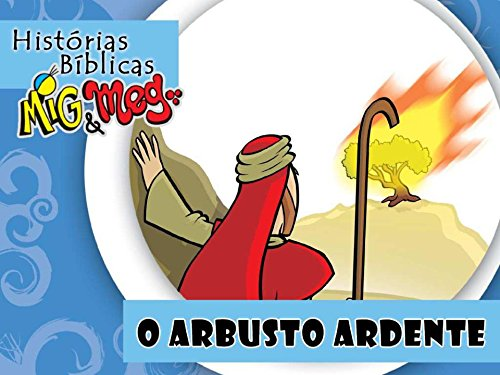 o-arbusto-ardente-historias-biblicas-migmeg-livro-21-portuguese-edition