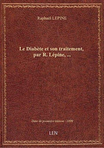 Le Diabète et son traitement, par R. Lépine,...