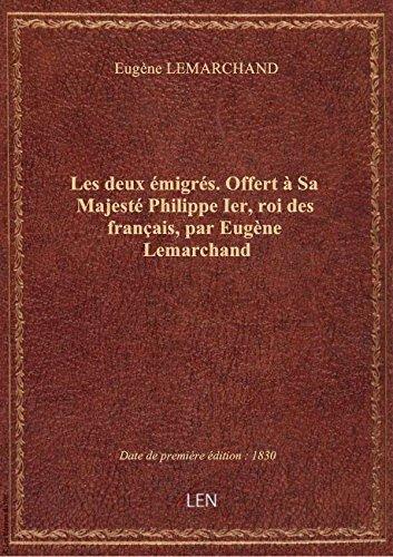 Les deux migrs . Offert  Sa Majest Philippe Ier, roi des franais, par Eugne Lemarchand