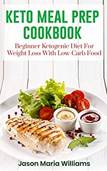 Keto Meal Prep Cookbook: Beginners Ketogenic Diet For Weight Loss With Low-Carb Food. 21 Day Diet With Clean Eating Recipes: the Fast Guide for Save Time & Money ! (English Edition) par [Williams, Jason Maria]
