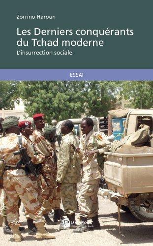 Les Derniers conquérants du Tchad moderne: L'insurrection civique par Zorrino Haroun