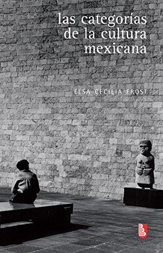 Las categorías de la cultura mexicana (Biblioteca Universitaria De Bolsillo) por Elsa Cecilia Frost