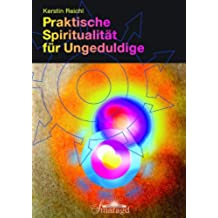 Praktische Spiritualität für Ungeduldige (German Edition)