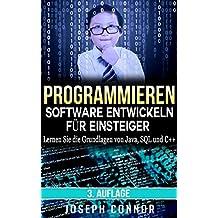 Programmieren: Software entwickeln für Einsteiger: Lernen Sie die Grundlagen von Java, SQL und C++ - 3. Auflage (Codierung, C programmieren, Java programmieren, ... SQL programmieren, JavaScript, Python, PHP)