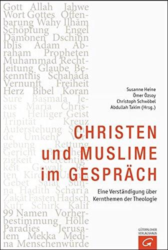 Christen und Muslime im Gespräch: Eine Verständigung über Kernthemen der Theologie