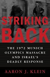 Striking Back: The 1972 Munich Olympics Massacre and Israel's Deadly Response by Aaron J. Klein (2005-12-20)