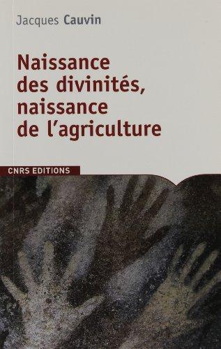 Naissance des divinités, naissance de l'agriculture : La révolution des symboles au Néolithique par Jacques Cauvin