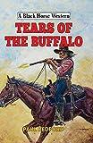 Tears of the Buffalo (Black Horse Western)