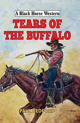 Tears of the Buffalo (A Black Horse Western)