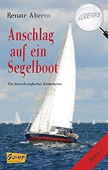 Anschlag auf ein Segelboot: Ein deutsch-englischer Kinderkrimi (A CASE FOR US 1) von [Ahrens, Renate]