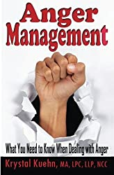 Anger Management: What You Need to Know When Dealing with Anger by Krystal Kuehn (2014-09-06)