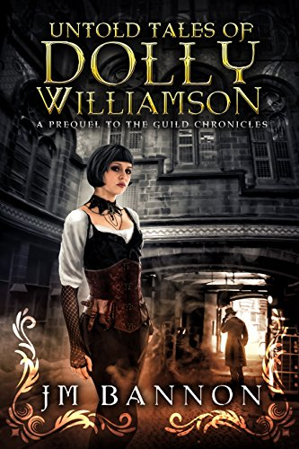 The Untold Tales of Dolly Williamson: An Occult Steampunk Thriller: Prequel to The Guild Chronicles (The Guild Chronicles: A Steampunk Fantasy Book Series 0) (English Edition) (Fantasy-dolly)