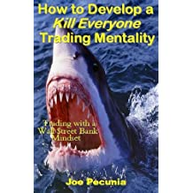 How to Develop a Kill Everyone Trading Mentality: Trading with a Wall $treet Bank Mindset