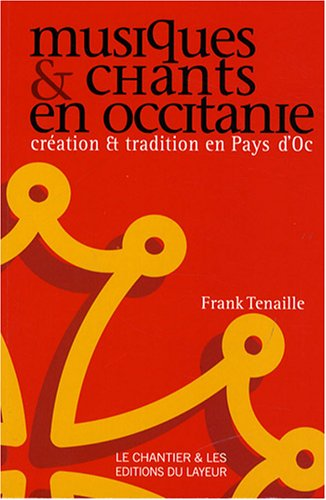 Musiques et chants en Occitanie : Création et tradition en Pays d'Oc par Frank Tenaille