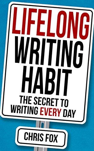 Lifelong Writing Habit: The Secret to Writing Every Day: Write Faster, Write Smarter (English Edition) por Chris Fox