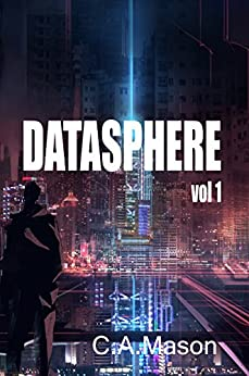 Datasphere - The New Epic Sci-Fi Virtual Reality Adventure by [Mason, C]