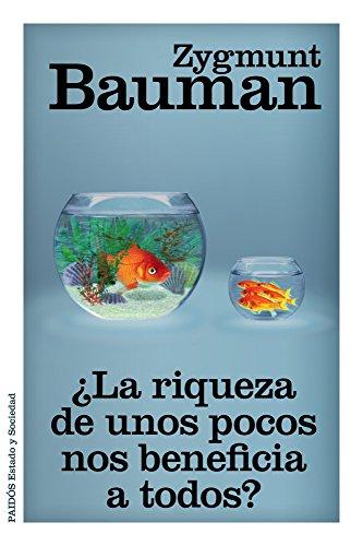 ¿La riqueza de unos pocos nos beneficia a todos? (Estado y Sociedad) por Zygmunt Bauman