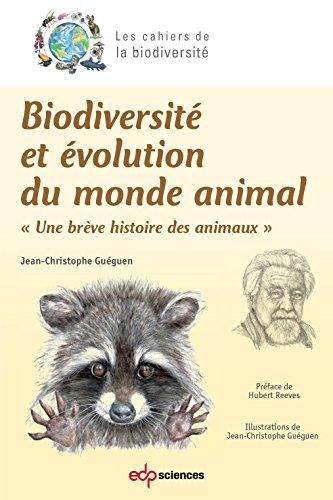 Biodiversité et évolution du monde animal: Une brève histoire des animaux (Les cahiers de la biodiversité) par Guéguen Jean-Christophe