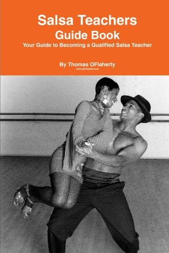 Salsa Teachers Guide Book: Your Guide To Becoming a Qualified Salsa Teacher:...