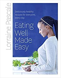 Eating Well Made Easy: Deliciously healthy recipes for everyone, every day by Lorraine Pascale (2015-08-27)