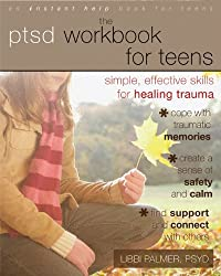 PTSD Workbook for Teens: Simple, Effective Skills for Healing Trauma (An Instant Help Book for Teens)