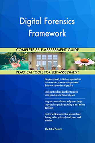 Digital Forensics Framework All-Inclusive Self-Assessment - More than 700 Success Criteria, Instant Visual Insights, Comprehensive Spreadsheet Dashboard, Auto-Prioritized for Quick Results