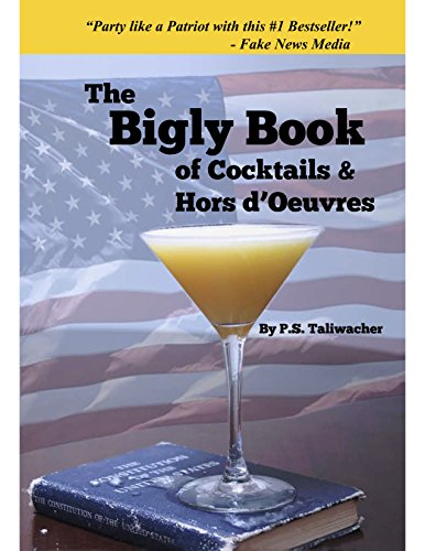 The Bigly Book of Cocktails & Hors d'Oeuvres (English Edition) Cocktails, Hors Doeuvres